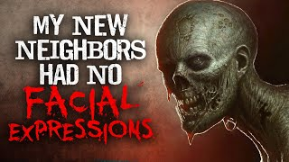 """My New Neighbors Had No Facial Expressions"" Creepypasta"