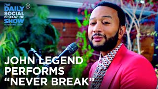 """John Legend Performs """"Never Break""""   The Daily Social Distancing Show"""