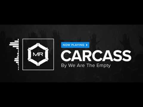 We Are The Empty - Carcass [HD]