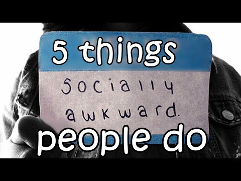 5 Things Socially Awkward People Do!