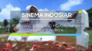 Sinema Indosiar - Istri yang Berjuang Menjalankan Amanah Suaminya