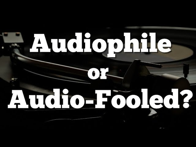Audiophile or Audio-Fooled How G