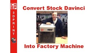 Convert a stock DaVinci 1.0 3D Printer into a Factory Machine