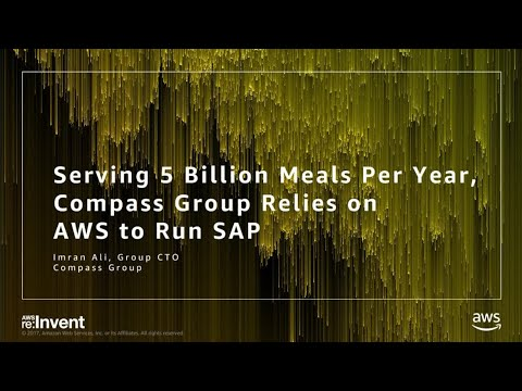 AWS re:Invent 2017: Serving Five Billion Meals a Year, Compass Group Relies on AWS t (ENT226)