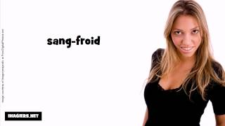 French pronunciation = sang froid