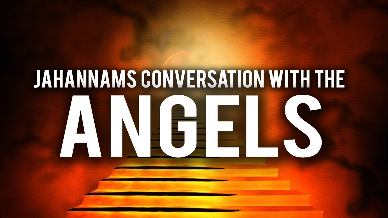 JAHANNAM'S CONVERSATION WITH THE ANGELS