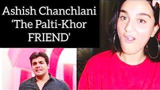 ASHISH CHANCHLANI: THE PALTI-KHOR FRIEND | MERI REACTION