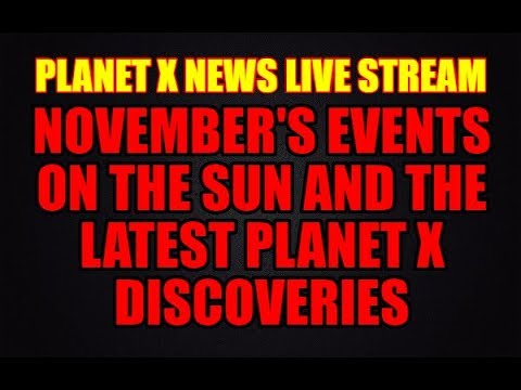 PLANET X NEWS - LIVE STREAM NOVEMBER IN REVIEW, LATEST PHOTOS AND REPORTS