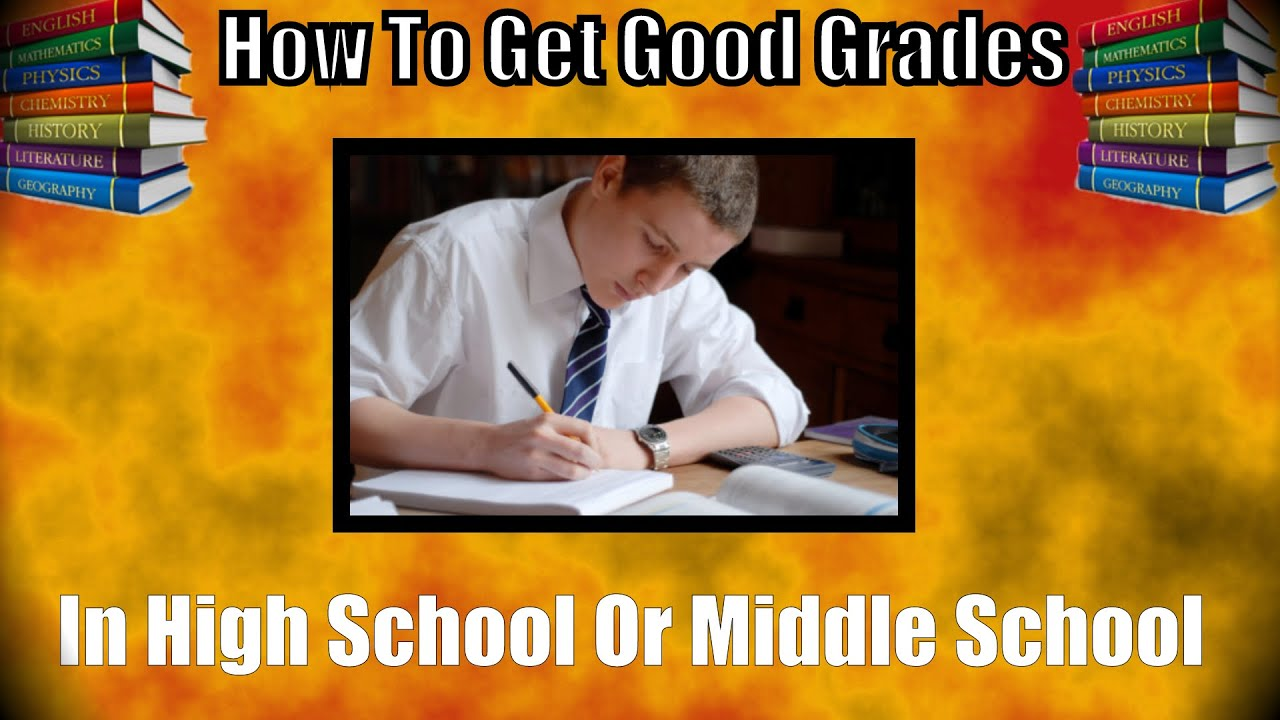 how to get good grades in high school and middle school how to get good grades in high school and middle school