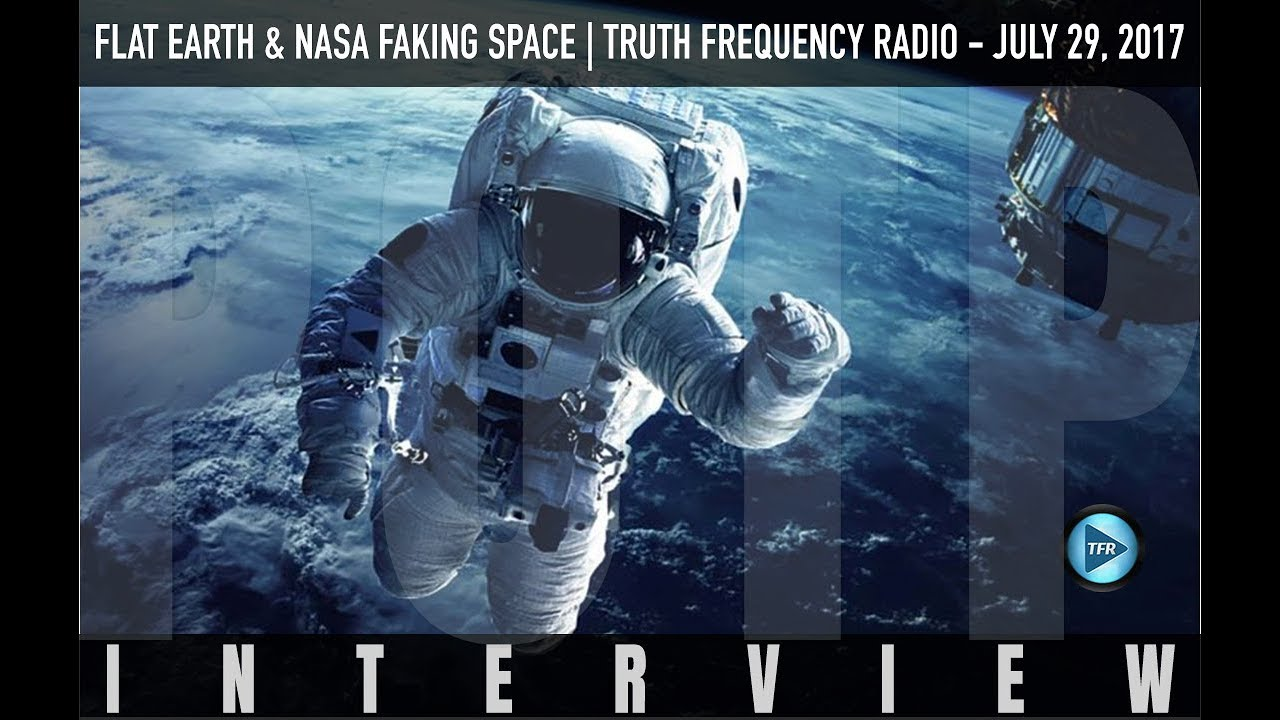 FLAT EARTH & NASA FAKING SPACE on Truth Frequency Radio - July 29, 2017