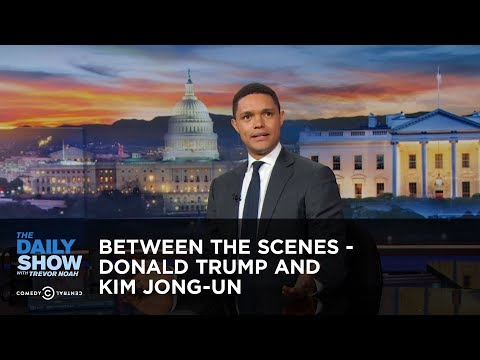 Download Youtube: Between the Scenes - Donald Trump and Kim Jong-un: The Daily Show