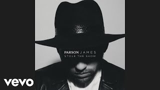 Parson James - Stole The Show (Audio)