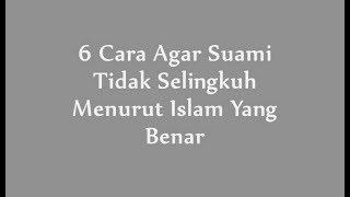 6 Cara Agar Suami Tidak Selingkuh Menurut Islam Yang Benar