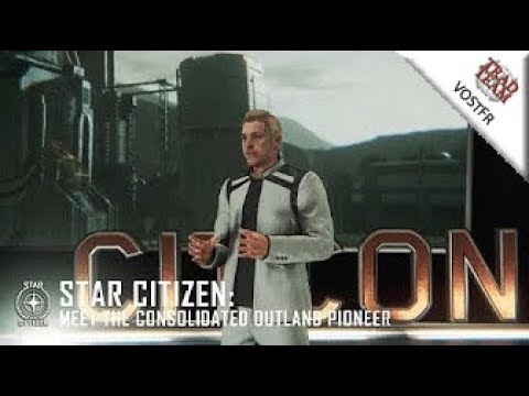 Star Citizen : Découvrez le Pioneer de Consolidated Outland - VOSTFR