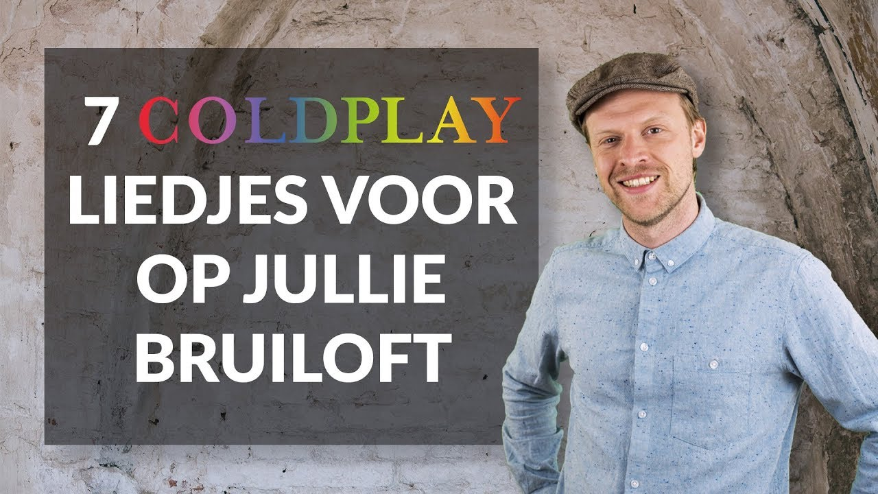 7 Coldplay Nummers Voor Op Je Bruiloft Wedding Tunes