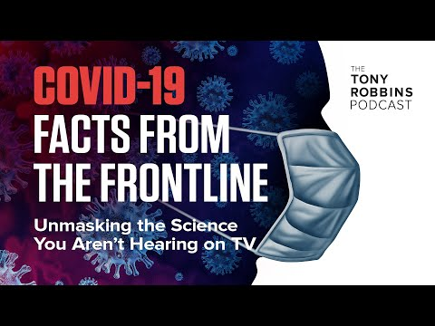 Unmasking The Science You Aren't Hearing On TV | COVID-19 Facts From The Frontline | Tony Robbins