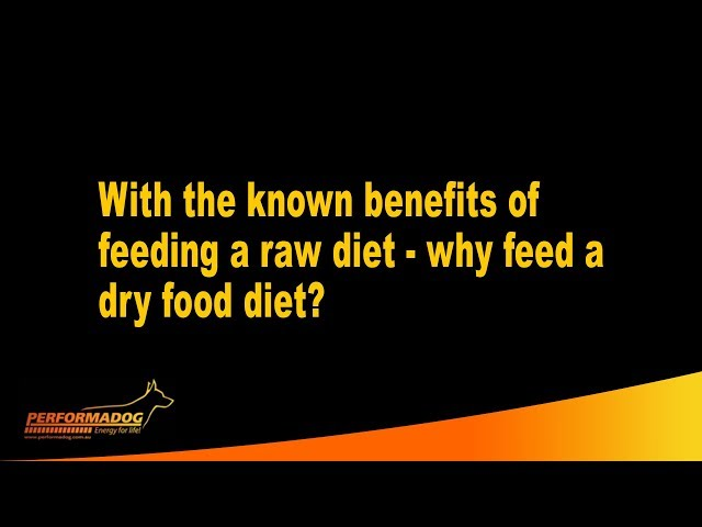 With the known benefits of feeding a raw diet why feed a dry food diet?