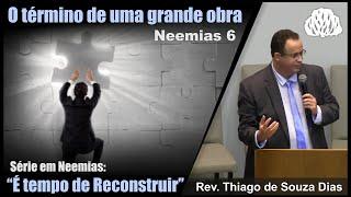 #06 - Série Neemias - O término de uma grande obra - Rev Thiago de Souza Dias