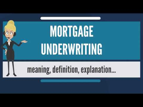 What is MORTGAGE UNDERWRITING? What does MORTGAGE UNDERWRITING mean?