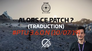 [FR] (Traduction) Alors ce patch ? 3.6.0.N (11/07/19) #STARCITIZEN