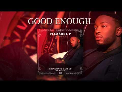 Pleasure P - Good Enough (Audio)