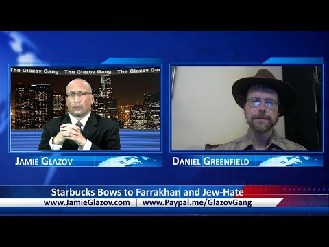 Glazov Gang: Starbucks Bows to Farrakhan and Jew-Hate.
