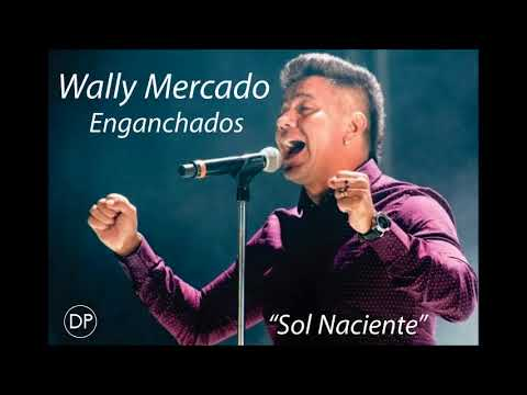 Wally mercado - Enganchados en Sol Naciente
