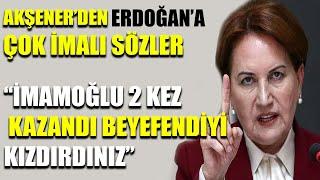 Meral Akşener'den, Erdoğan'ı kızdırıcak sözler: Beyefendinin sinirlerini bozdunuz...