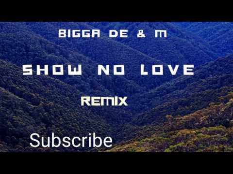 Bigga De & M - Show No Love Remix (Official Audio)