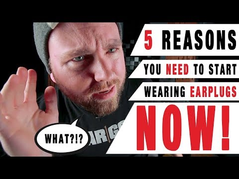 5 Reasons You NEED To Start Wearing Ear Plugs NOW! | GEAR GODS