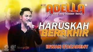 Download lagu IRWAN D'ACADEMY | HARUSKAH BERAKHIR | COVER CLIP LIVE OM. ADELLA PATENGTENG MODUNG BANGKLAN