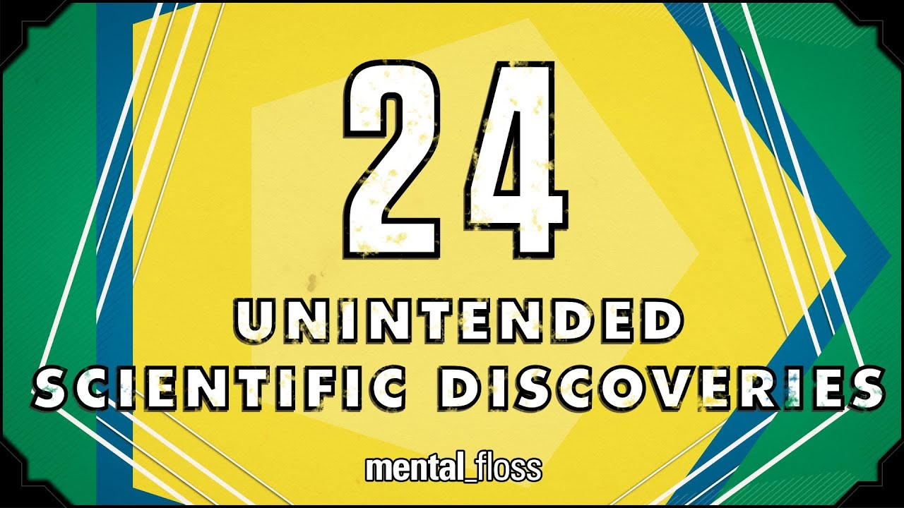 24 Unintended Scientific Discoveries - mental_floss on YouTube (Ep. 35)