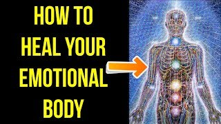 How to Heal the Emotional Body