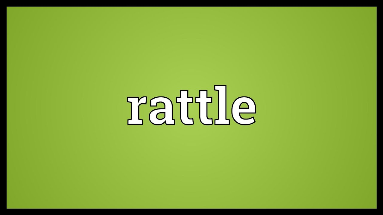 Rattle Meaning