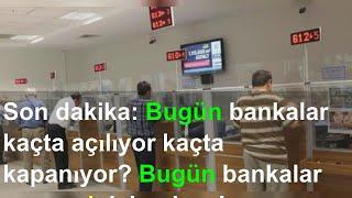 Son dakika: Bugün bankalar kaçta açılıyor kaçta kapanıyor? Bugün bankalar ve vergi dairesi açık mı?