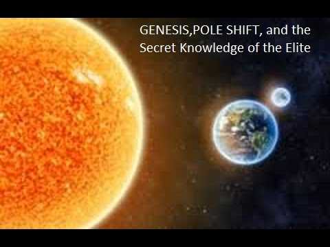 Pole Shift, Genesis  and the Secret Knowledge of the Elite*