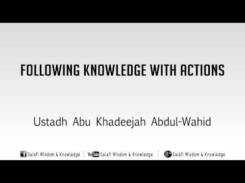 Following Knowledge With Actions by Abu Khadeejah Abdul-Wahid