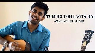 Tum Ho Toh Lagta Hai | Amaal Malik | Shaan | Guitar Cover by Aaditya Hardenia