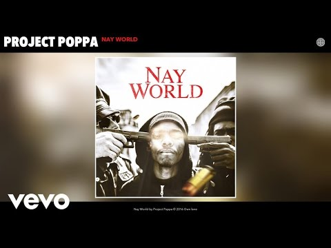 Project Poppa - Nay World (Audio)