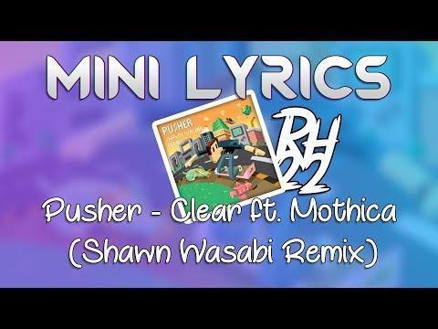 Pusher - Clear ft. Mothica (Shawn Wasabi Remix) [MINI LYRICS]