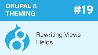 drupal 8 Theming - Part 19 - Rewriting Views Fields