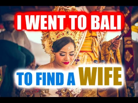 I WENT TO BALI TO FIND A WIFE