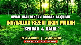 Download lagu Murottal Al-Qur'an Penarik Rezeki Segala Arah || Qs.Al-Fatihah & Al-Baqarah