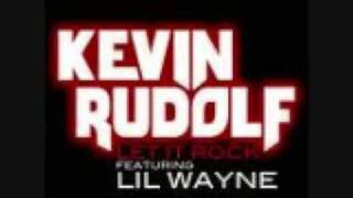 Let It Rock Kevin Rudolf and lil wayne
