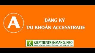 Hướng dẫn đăng ký tham gia kiếm tiền với Accesstrade || kiemtientrenmang.info