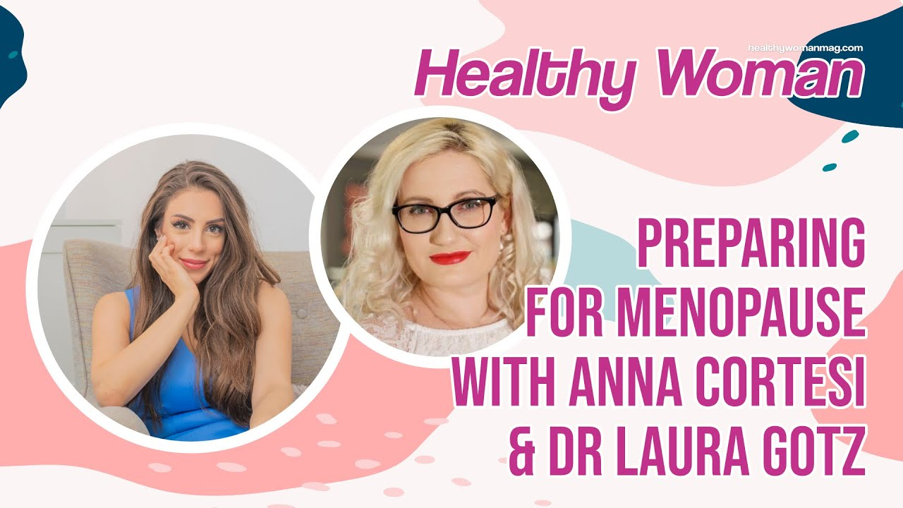 Healthy Woman Show: Preparing for Menopause with Anna Cortesi and Dr Laura Gotz