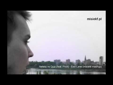 Netsky vs Quiz (feat. Pivot) - Eee Lane (misiekf mashup)
