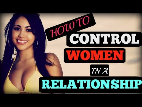 How To 🍁 Control 🍁 Women In A Relationship
