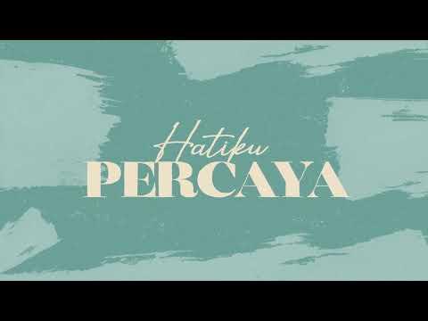 Hatiku Percaya (Official Lyric Video) - JPCC Worship