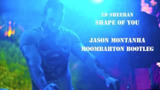 Ed Sheeran - Shape of you (Jason Montanha Moombahton Bootleg)